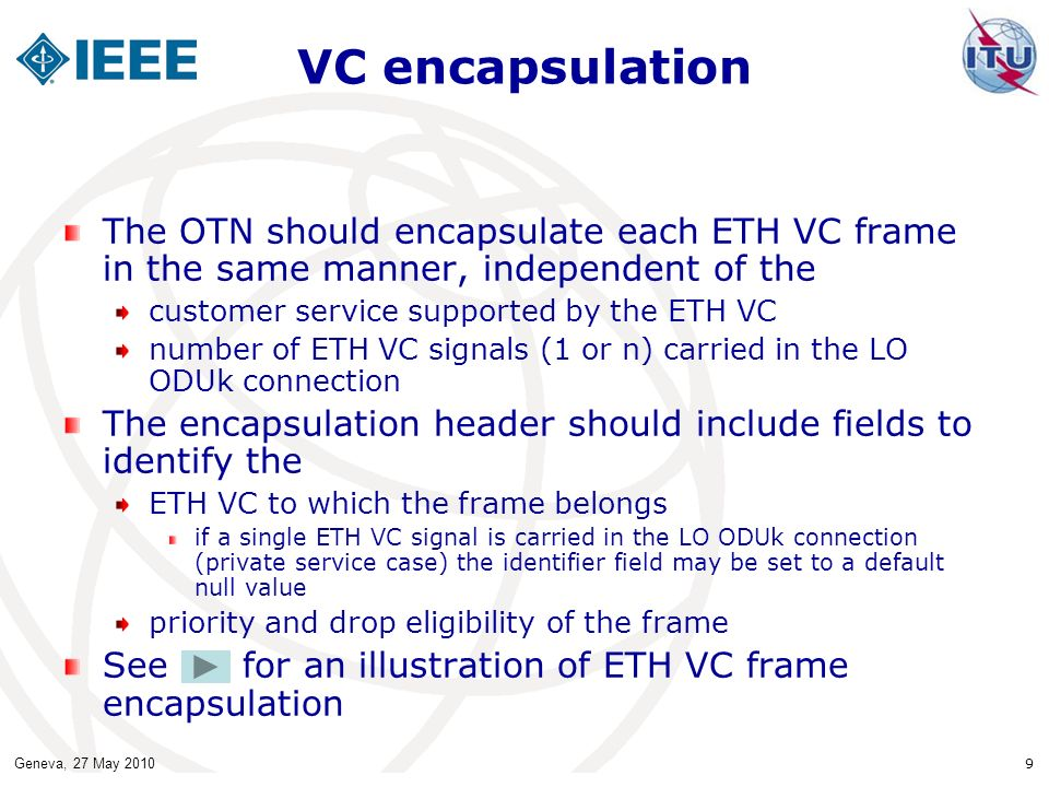 VC encapsulation The OTN should encapsulate each ETH VC frame in the same manner, independent of the.