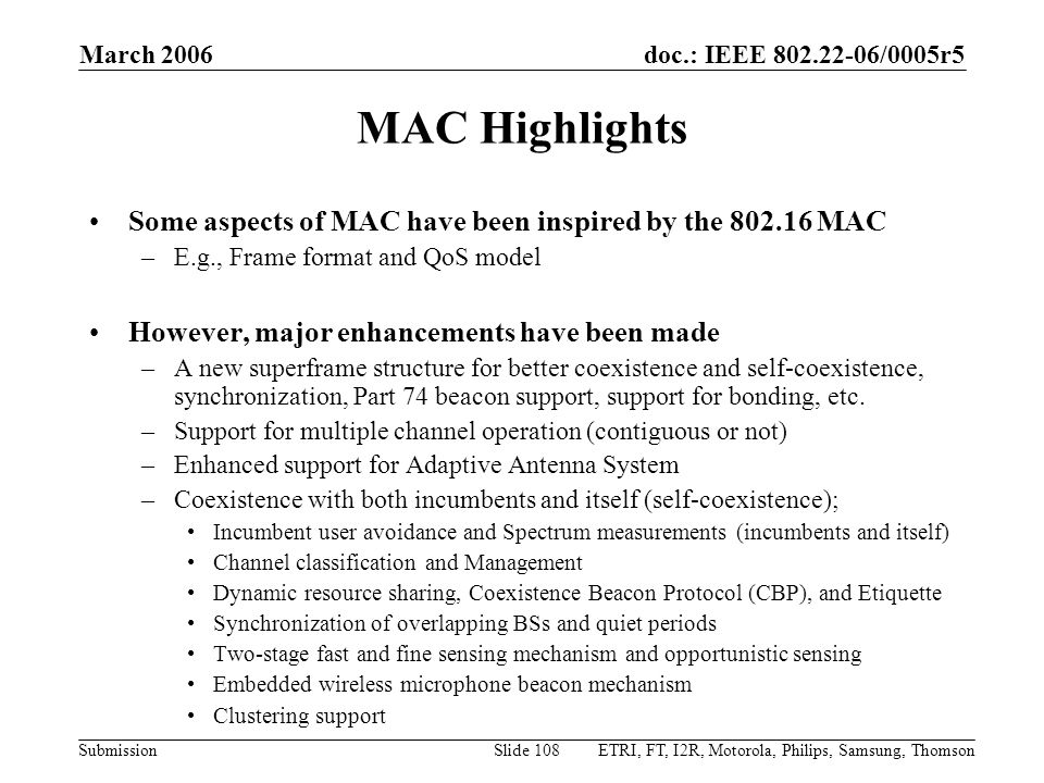March 2006 MAC Highlights. Some aspects of MAC have been inspired by the 802.16 MAC. E.g., Frame format and QoS model.