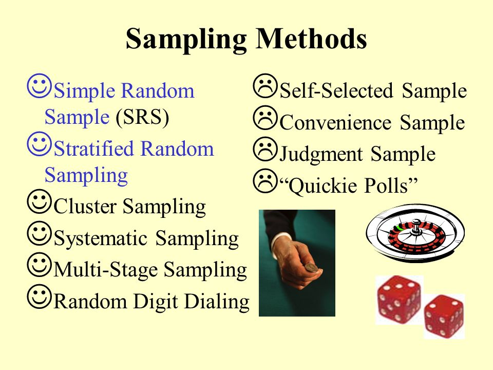 Sampling Methods Simple Random Sample (SRS) Stratified Random Sampling