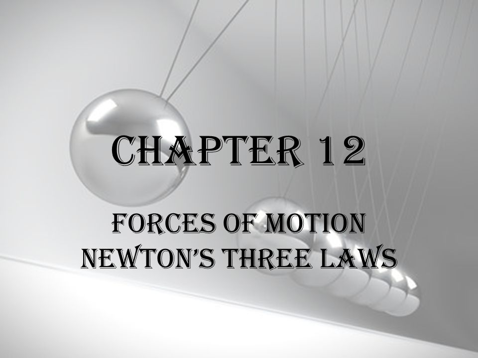 Forces of Motion Newton's Three Laws