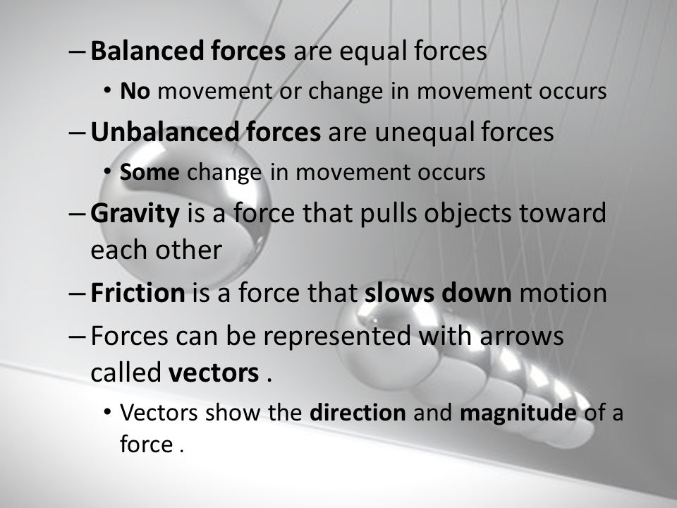 Balanced forces are equal forces Unbalanced forces are unequal forces