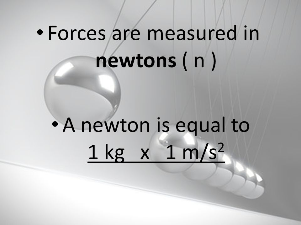 Forces are measured in newtons ( n )