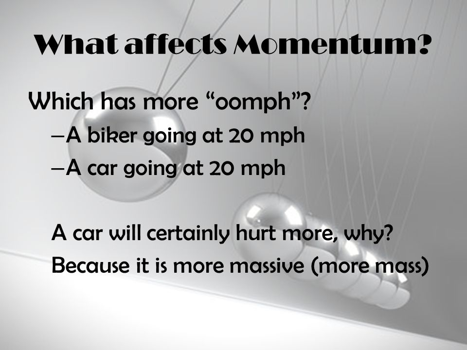 What affects Momentum Which has more oomph A biker going at 20 mph