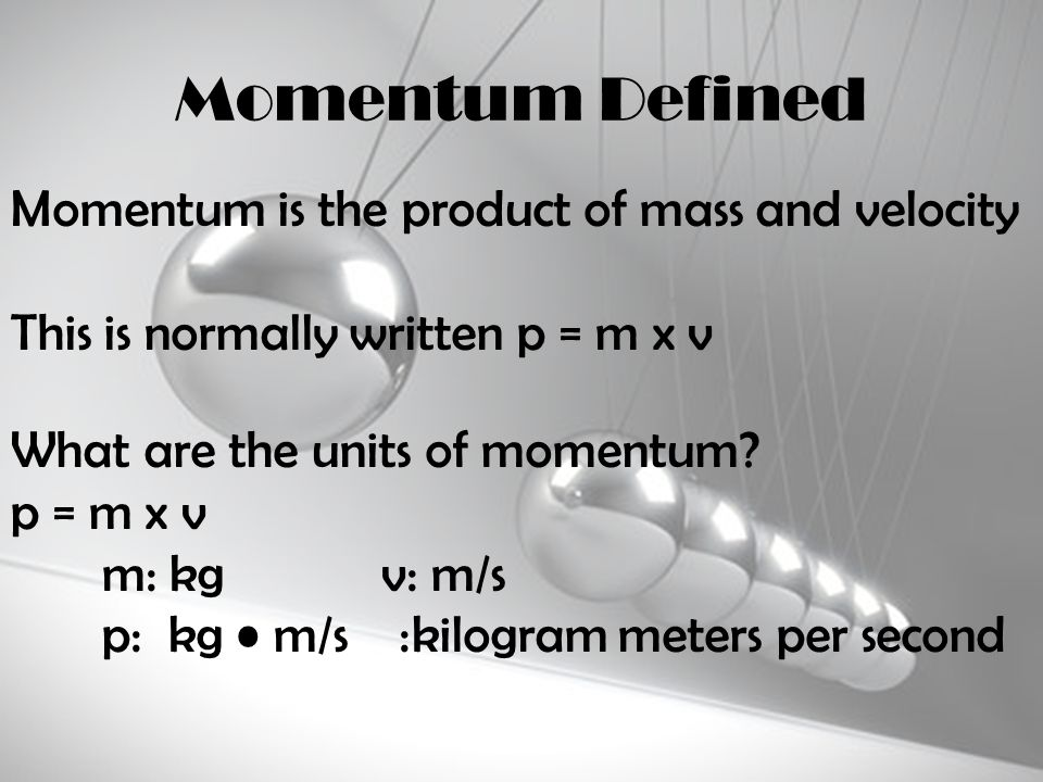 Momentum Defined Momentum is the product of mass and velocity