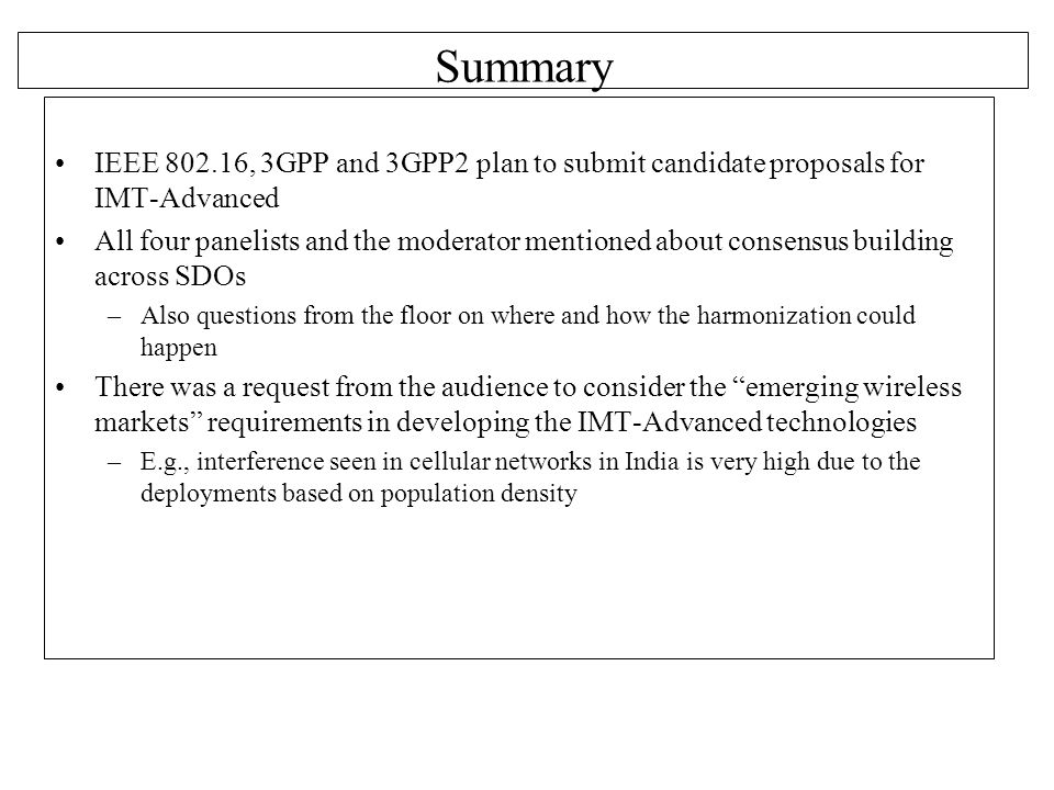 Summary IEEE 802.16, 3GPP and 3GPP2 plan to submit candidate proposals for IMT-Advanced.