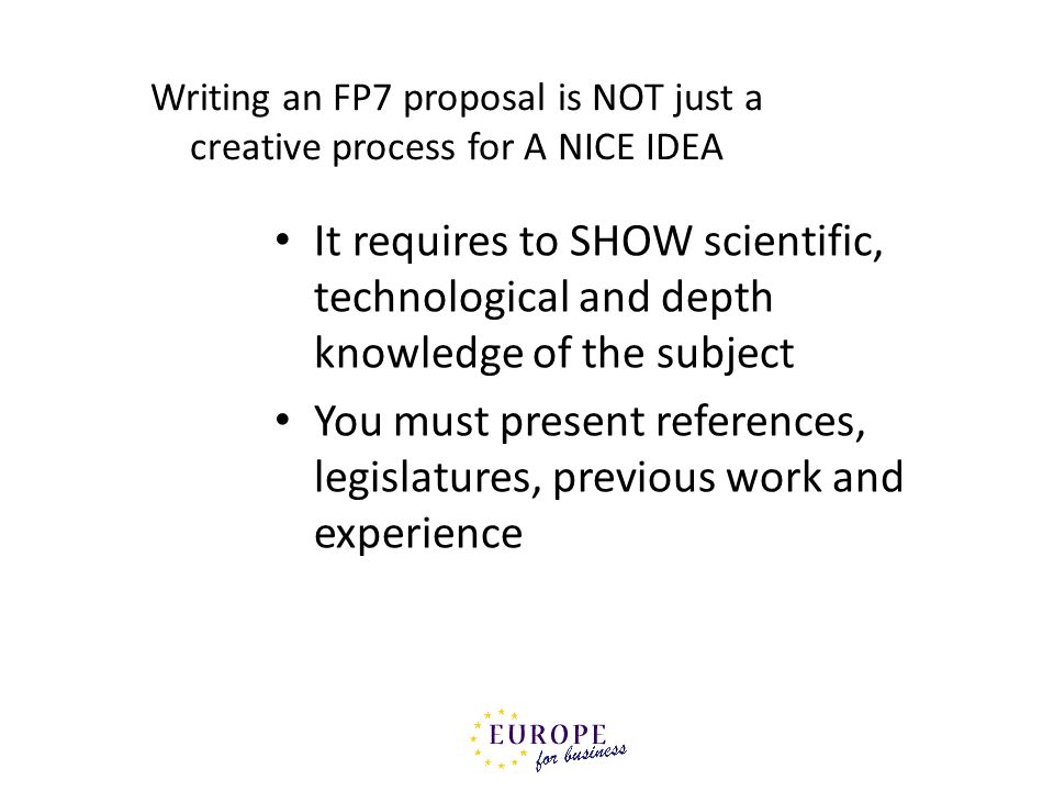 Writing an FP7 proposal is NOT just a creative process for A NICE IDEA