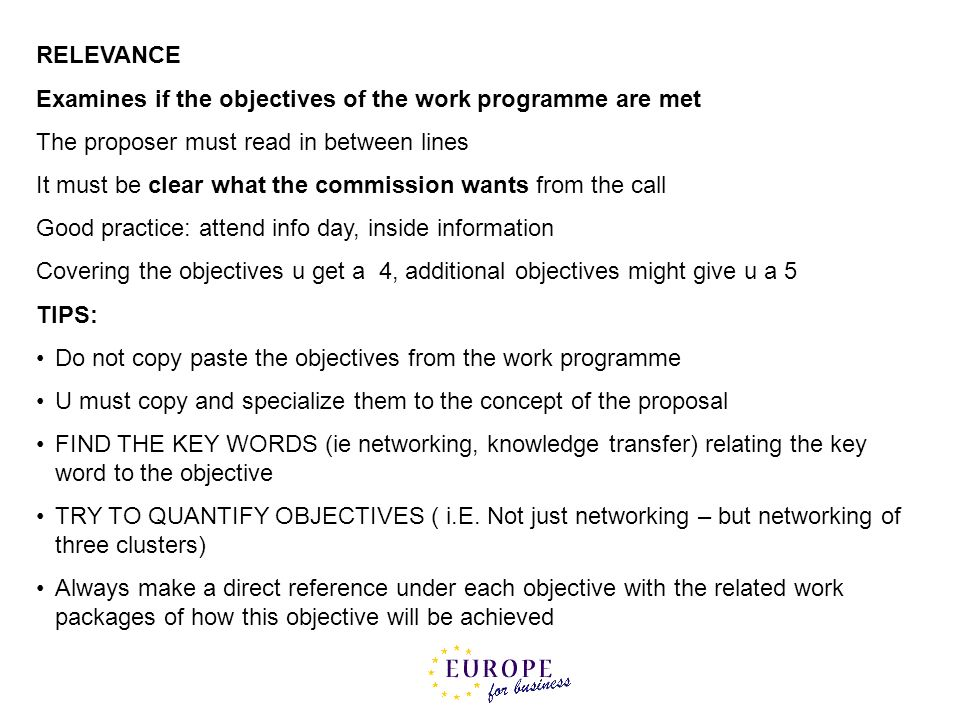 RELEVANCE Examines if the objectives of the work programme are met. The proposer must read in between lines.