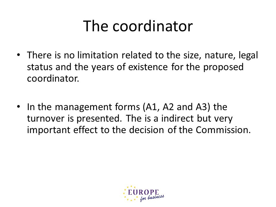 The coordinator There is no limitation related to the size, nature, legal status and the years of existence for the proposed coordinator.