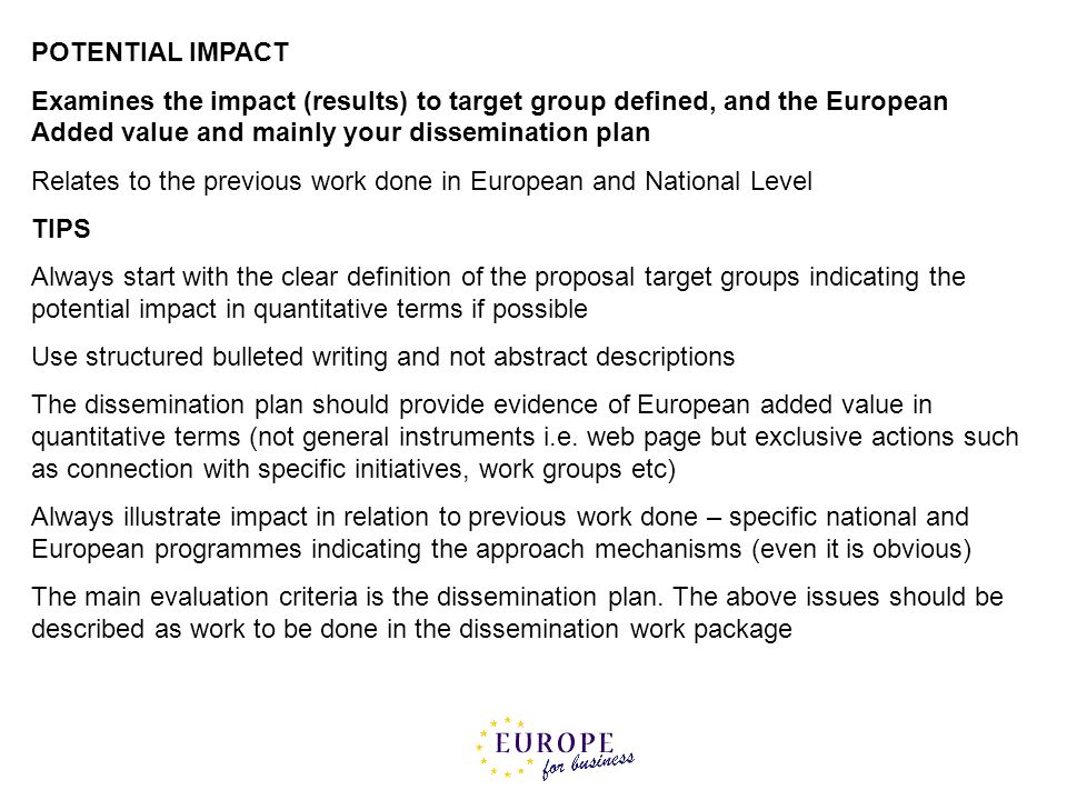 POTENTIAL IMPACT Examines the impact (results) to target group defined, and the European Added value and mainly your dissemination plan.