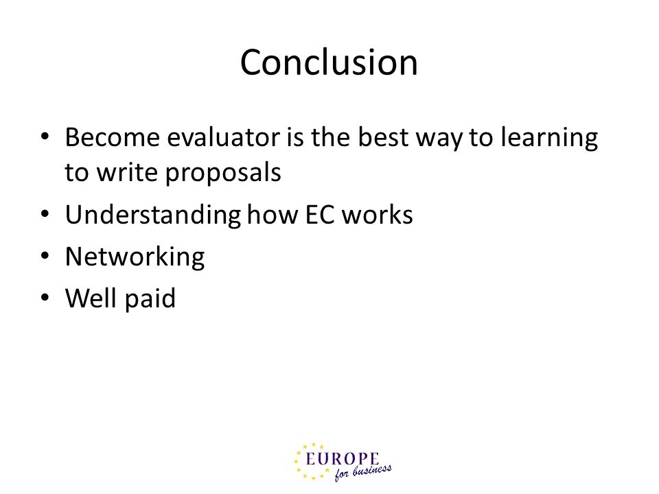 Conclusion Become evaluator is the best way to learning to write proposals. Understanding how EC works.