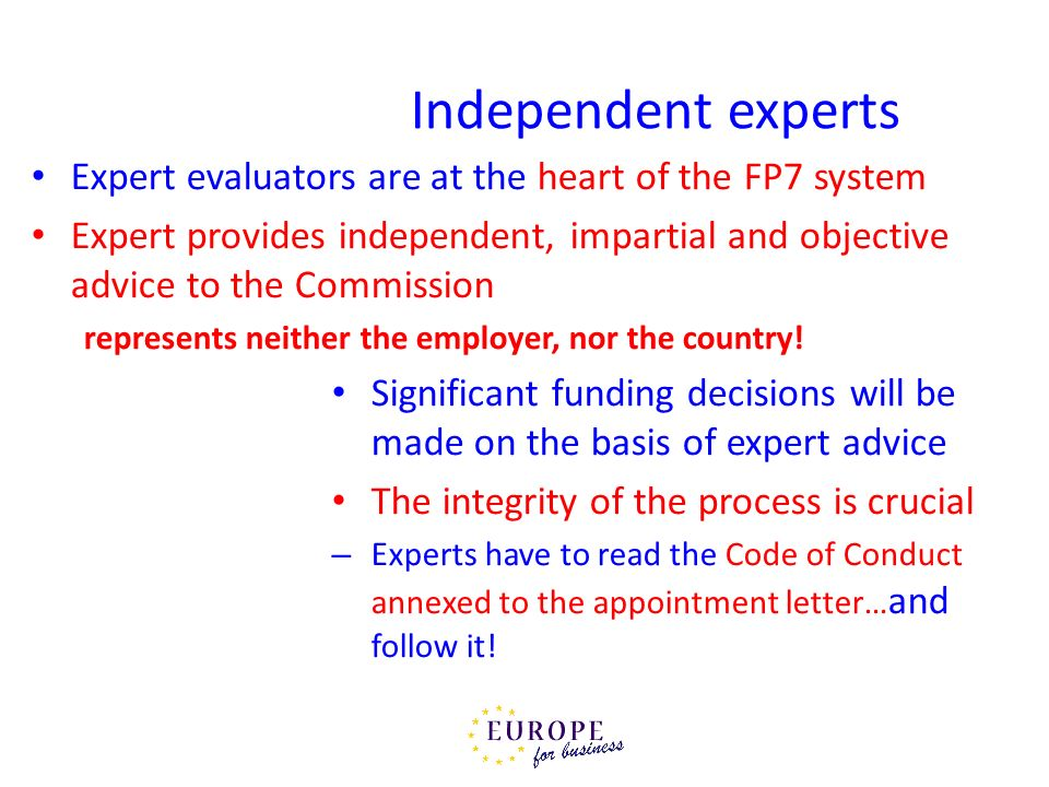 Independent experts Expert evaluators are at the heart of the FP7 system.