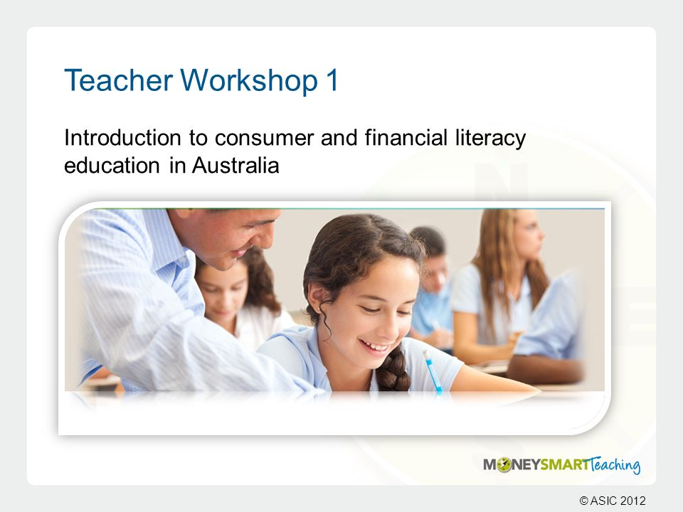Slide 3 Teacher Workshop 1. Introduction to consumer and financial literacy education in Australia.