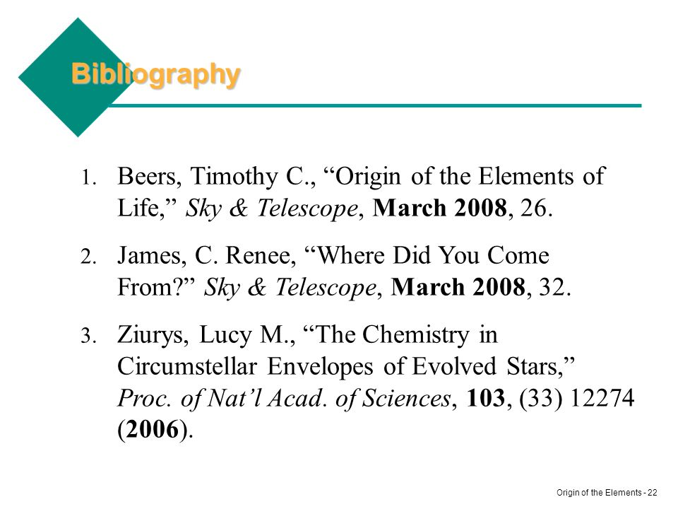 Bibliography Beers, Timothy C., Origin of the Elements of Life, Sky & Telescope, March 2008, 26.