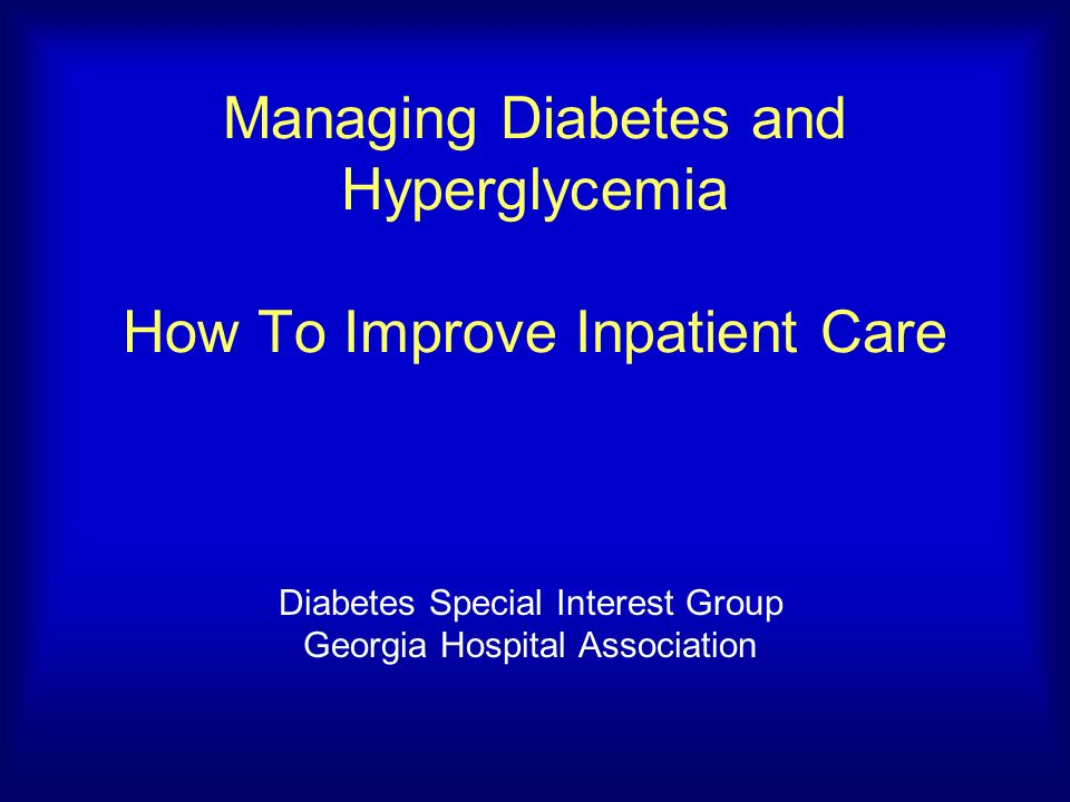 Managing Diabetes and Hyperglycemia How To Improve Inpatient Care