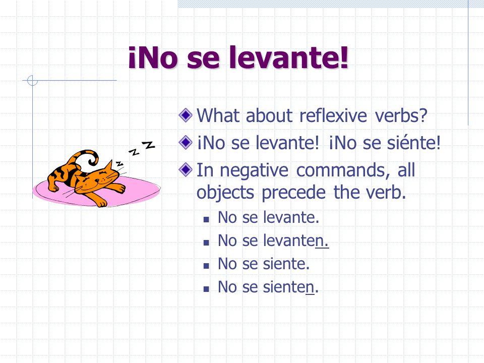 ¡No se levante! What about reflexive verbs
