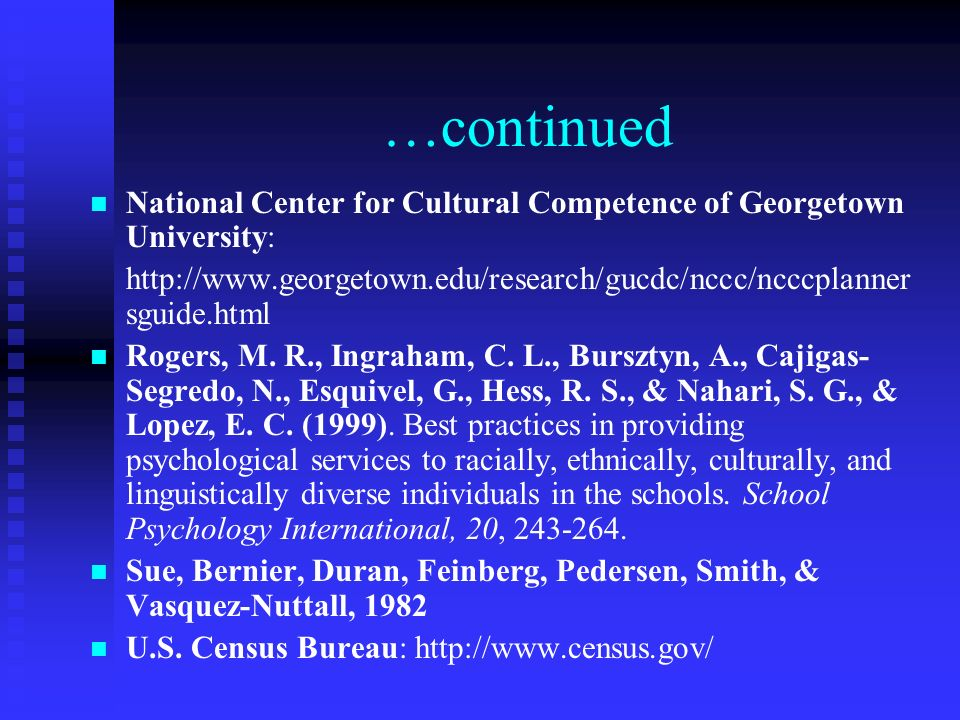…continued National Center for Cultural Competence of Georgetown University: http://www.georgetown.edu/research/gucdc/nccc/ncccplannersguide.html.