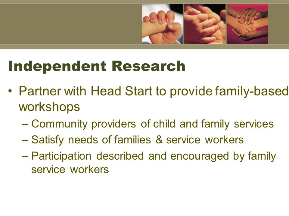 Independent Research Partner with Head Start to provide family-based workshops. Community providers of child and family services.