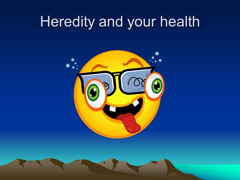 Heredity and your health