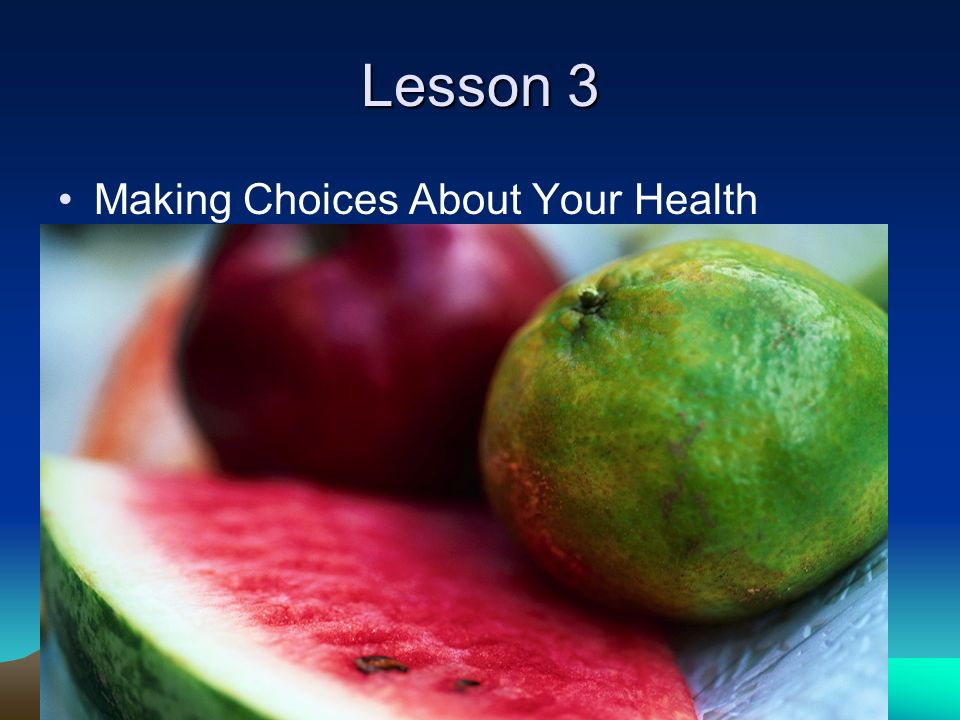 Lesson 3 Making Choices About Your Health