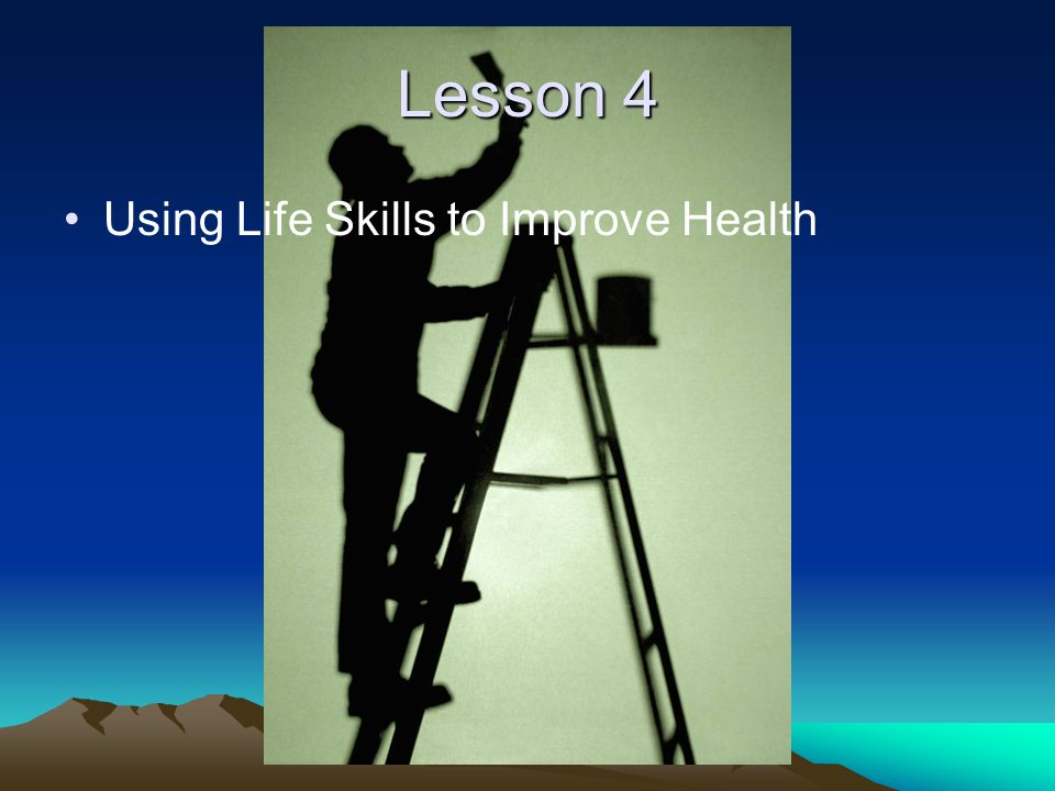 Lesson 4 Using Life Skills to Improve Health