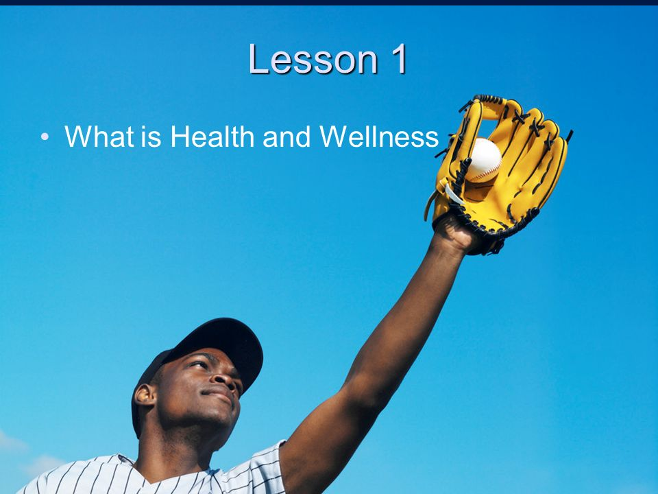 Lesson 1 What is Health and Wellness