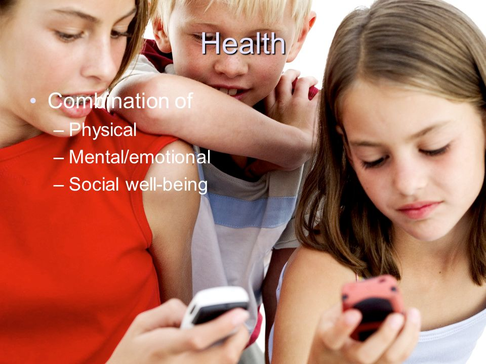 Health Combination of Physical Mental/emotional Social well-being