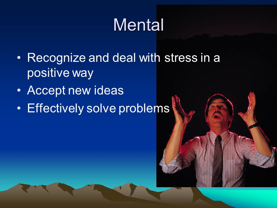 Mental Recognize and deal with stress in a positive way