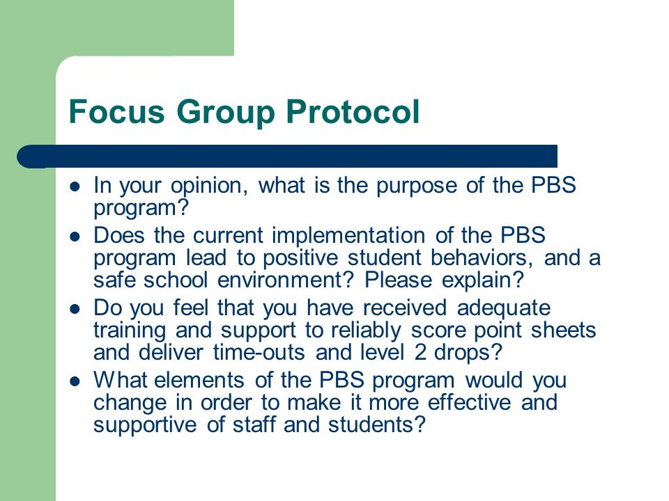 Focus Group Protocol In your opinion, what is the purpose of the PBS program