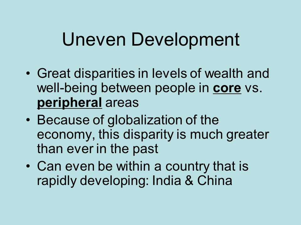 uneven development and globalization Underpinned by the themes of globalisation, uneven development and place, the  text explores the diversity and vitality of contemporary economic geography.