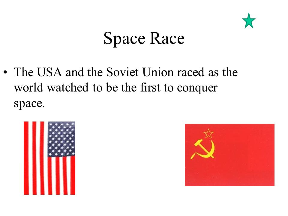 Space Race The USA and the Soviet Union raced as the world watched to be the first to conquer space.
