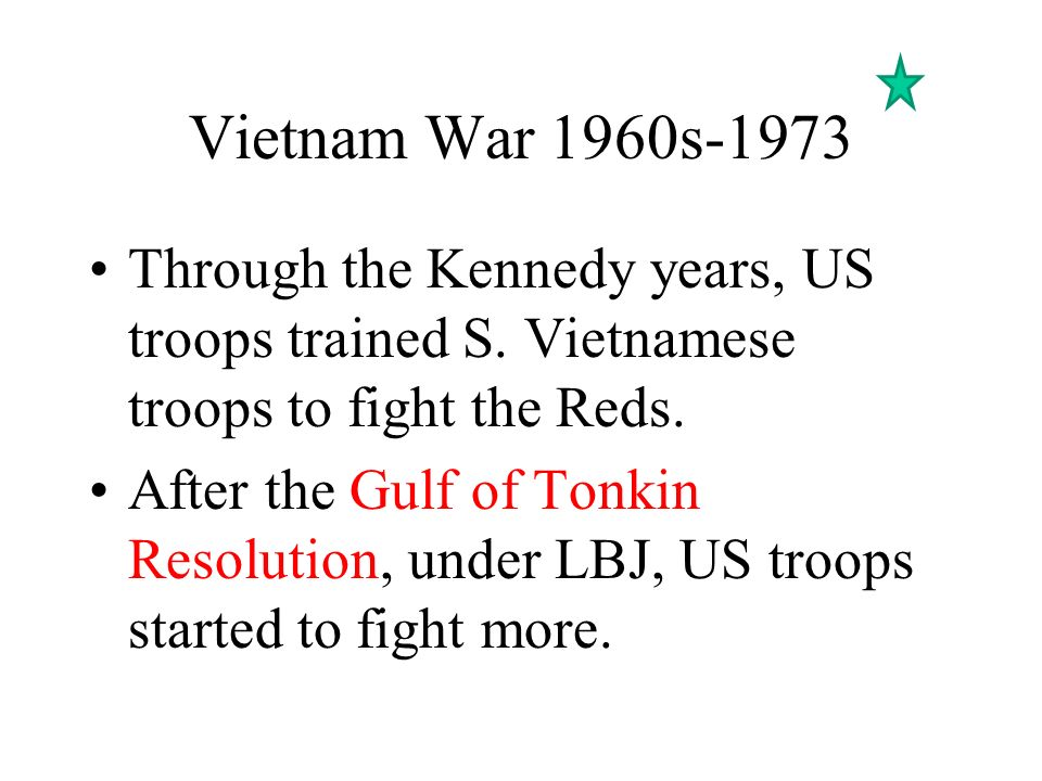 Vietnam War 1960s-1973 Through the Kennedy years, US troops trained S. Vietnamese troops to fight the Reds.