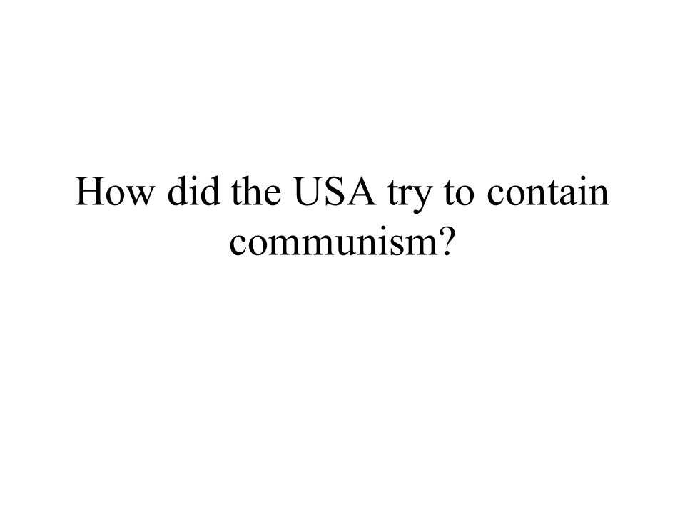 How did the USA try to contain communism