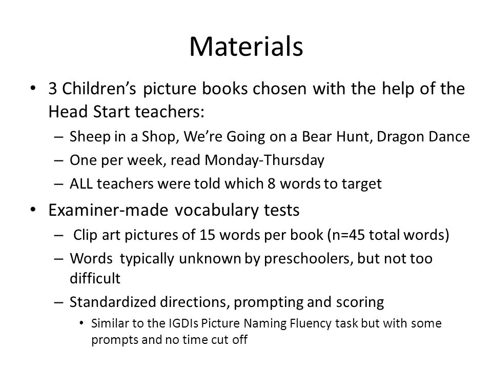 Materials 3 Children's picture books chosen with the help of the Head Start teachers: Sheep in a Shop, We're Going on a Bear Hunt, Dragon Dance.