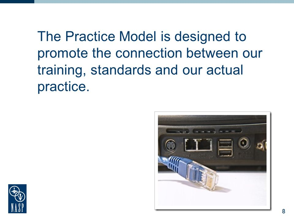 The Practice Model is designed to promote the connection between our training, standards and our actual practice.