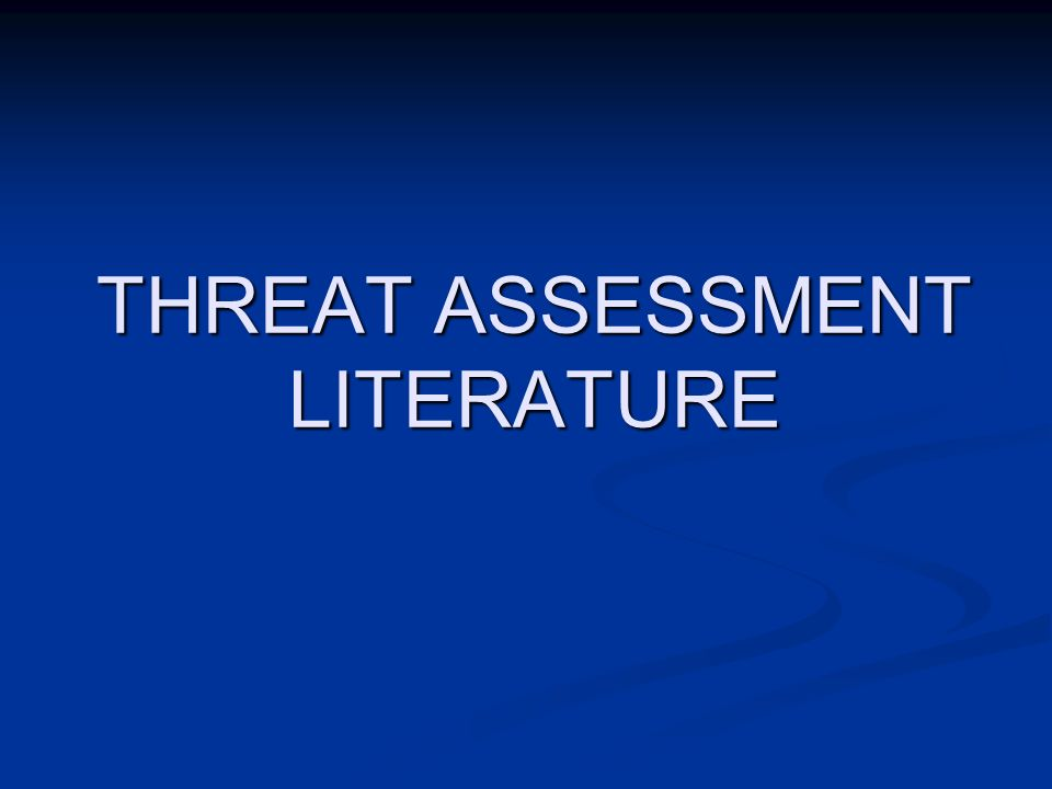 THREAT ASSESSMENT LITERATURE