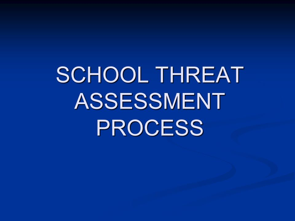 SCHOOL THREAT ASSESSMENT PROCESS