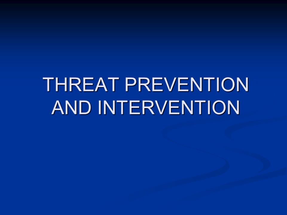 THREAT PREVENTION AND INTERVENTION