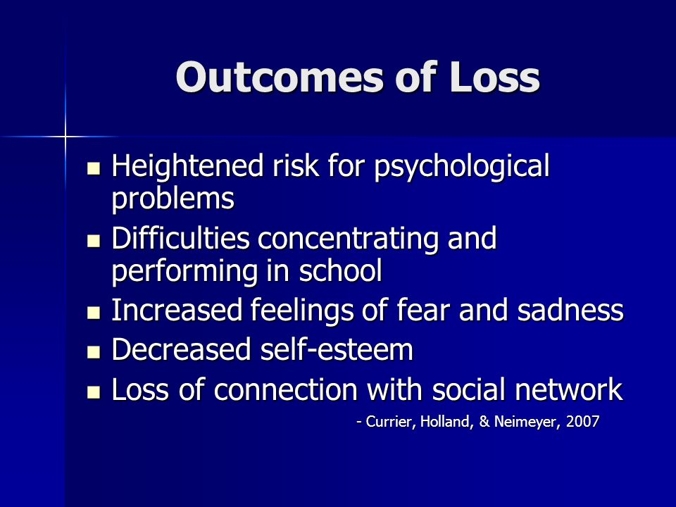 Outcomes of Loss Heightened risk for psychological problems