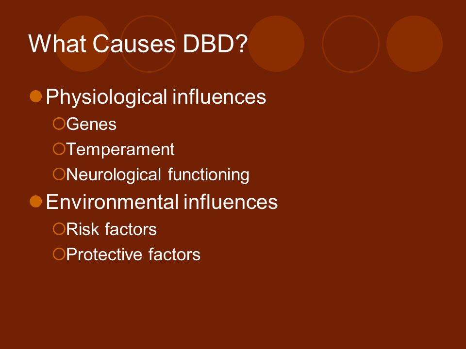What Causes DBD Physiological influences Environmental influences