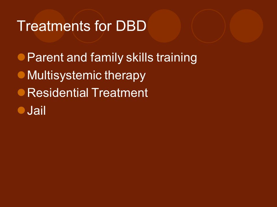Treatments for DBD Parent and family skills training