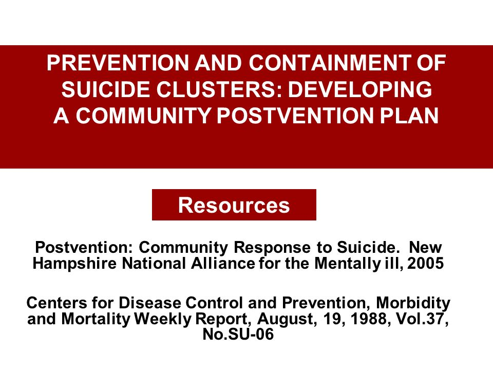 PREVENTION AND CONTAINMENT OF SUICIDE CLUSTERS: DEVELOPING A COMMUNITY POSTVENTION PLAN