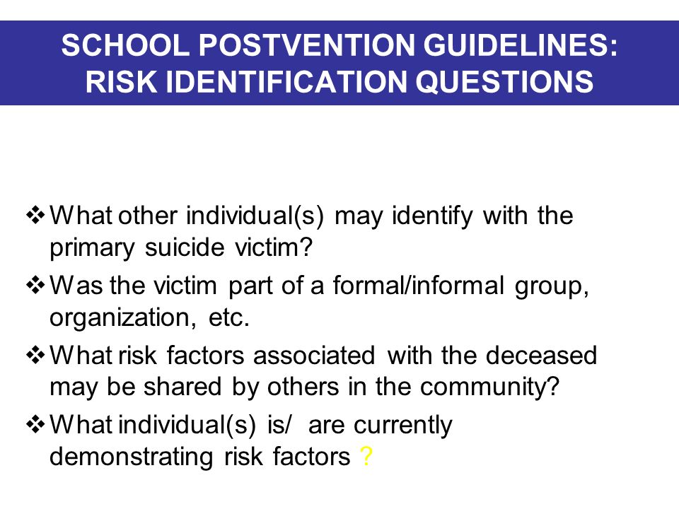 SCHOOL POSTVENTION GUIDELINES: RISK IDENTIFICATION QUESTIONS