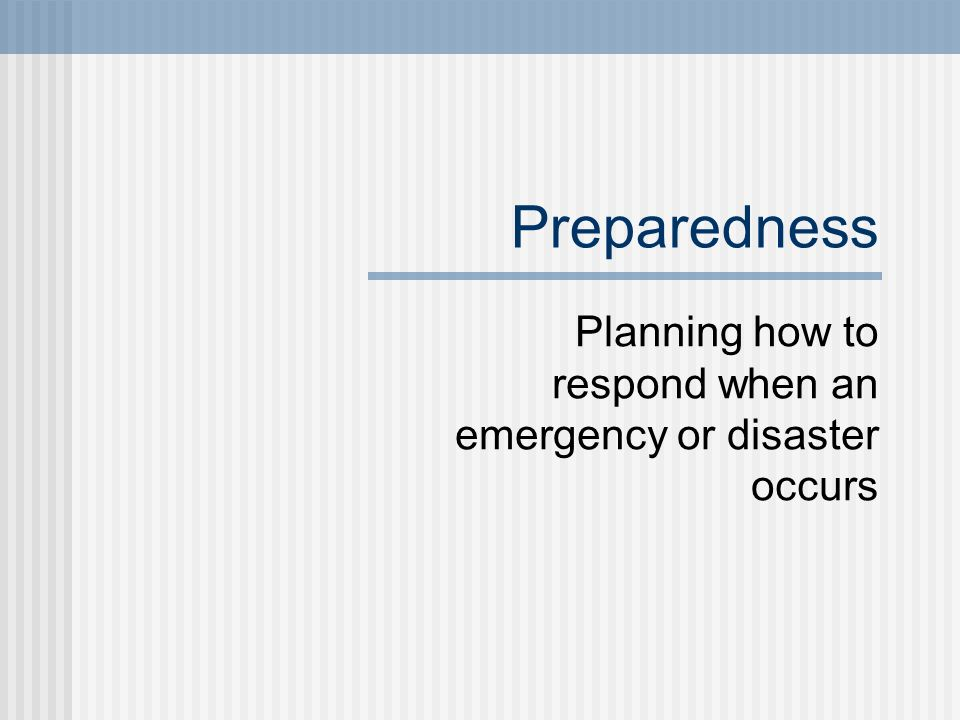 Planning how to respond when an emergency or disaster occurs