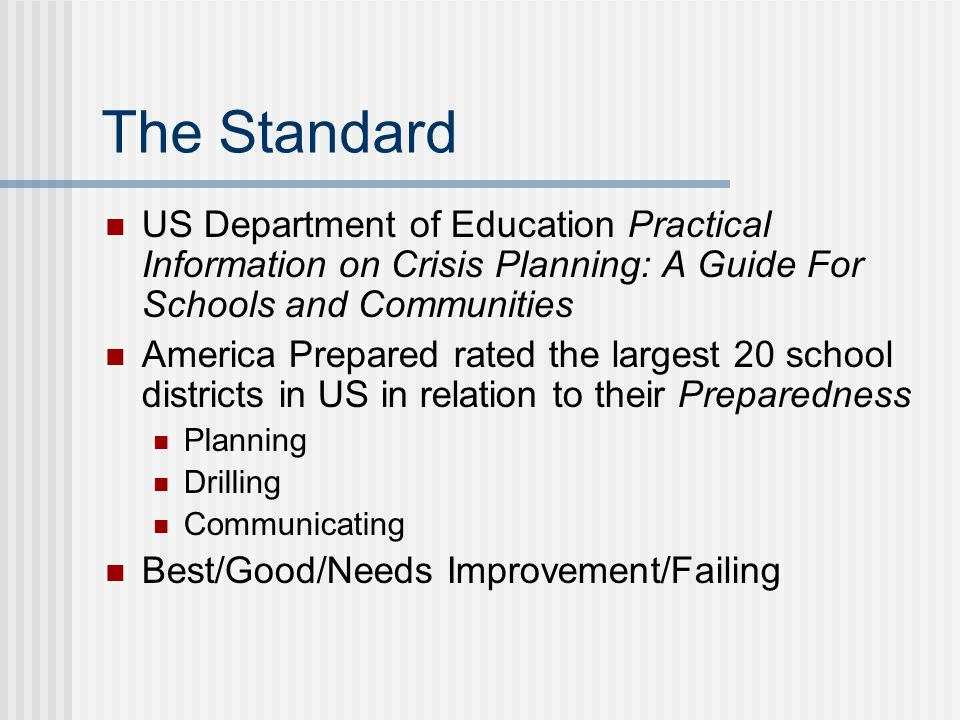 The Standard US Department of Education Practical Information on Crisis Planning: A Guide For Schools and Communities.