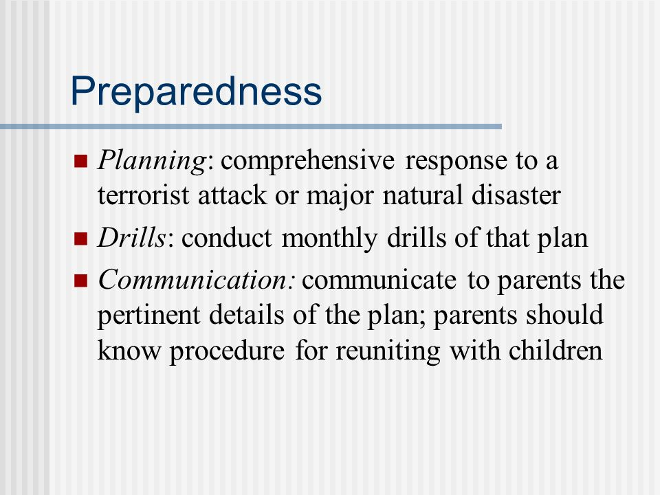 Preparedness Planning: comprehensive response to a terrorist attack or major natural disaster. Drills: conduct monthly drills of that plan.
