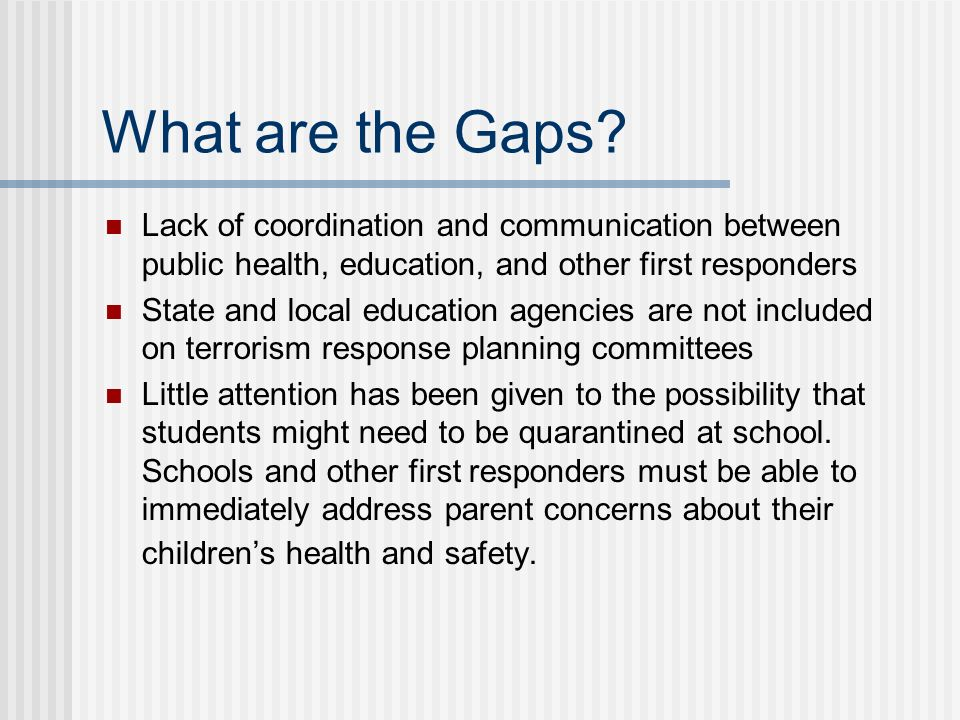 What are the Gaps Lack of coordination and communication between public health, education, and other first responders.