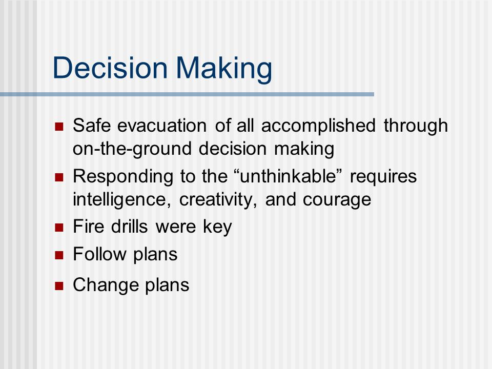 Decision Making Safe evacuation of all accomplished through on-the-ground decision making.