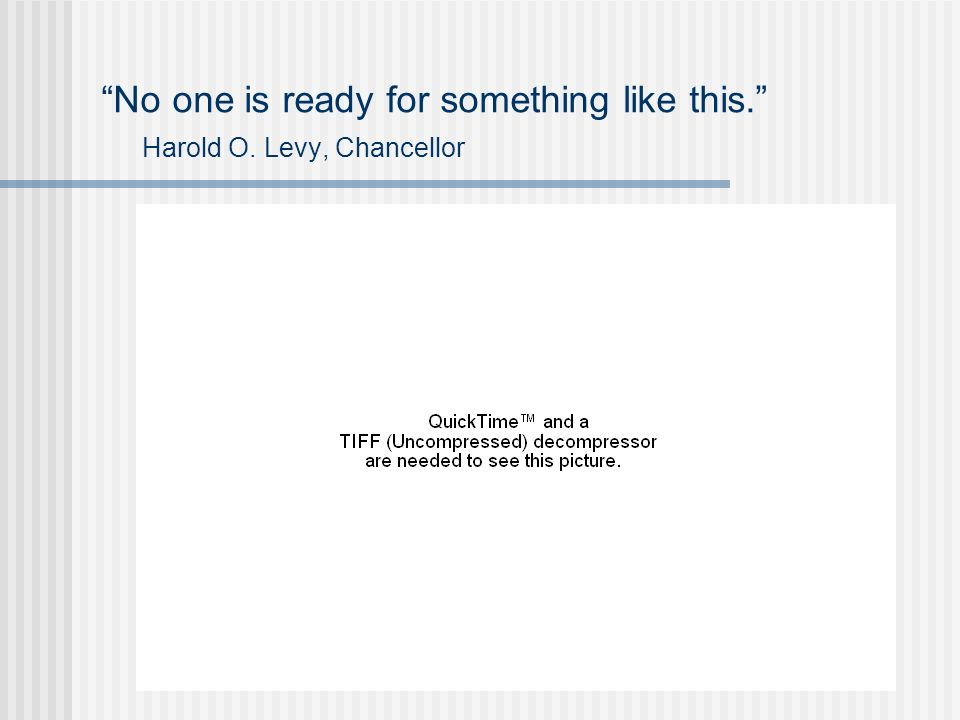 No one is ready for something like this. Harold O. Levy, Chancellor