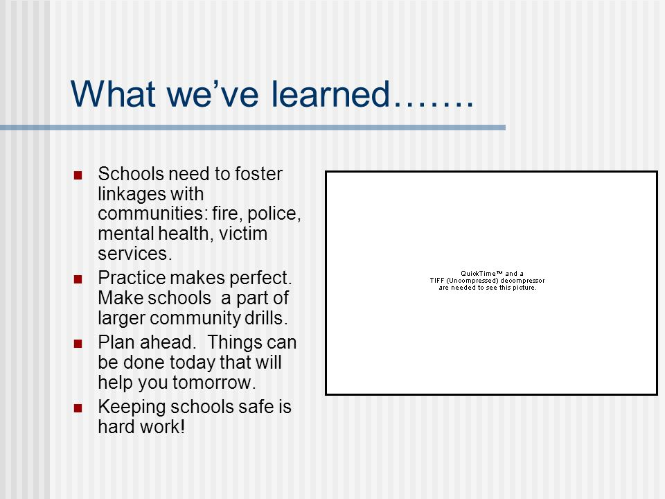 What we've learned……. Schools need to foster linkages with communities: fire, police, mental health, victim services.