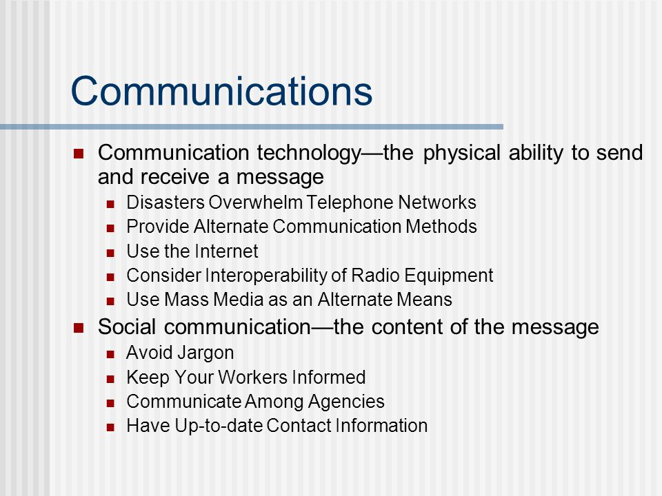 Communications Communication technology—the physical ability to send and receive a message. Disasters Overwhelm Telephone Networks.